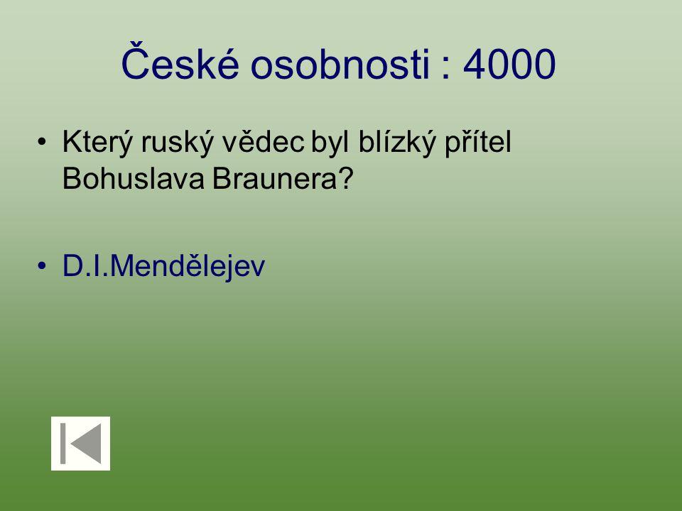 České osobnosti : 4000 Který ruský vědec byl blízký přítel Bohuslava Braunera? D.I.Mendělejev