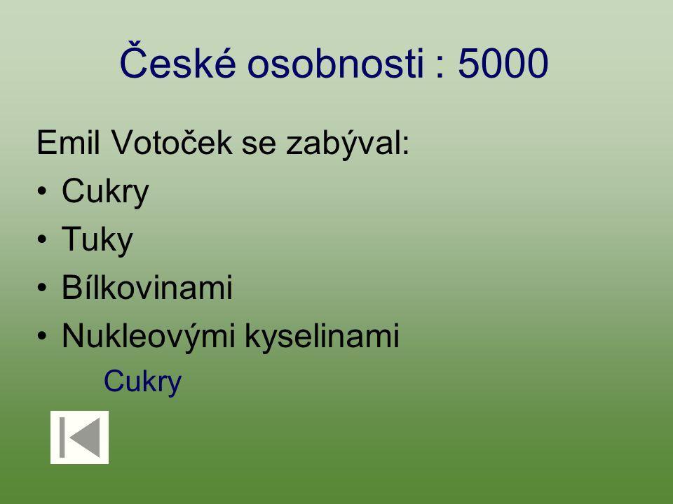 České osobnosti : 5000 Emil Votoček se zabýval: Cukry Tuky Bílkovinami Nukleovými kyselinami Cukry