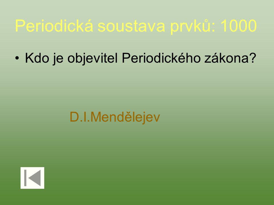 Periodická soustava prvků: 1000 Kdo je objevitel Periodického zákona? D.I.Mendělejev