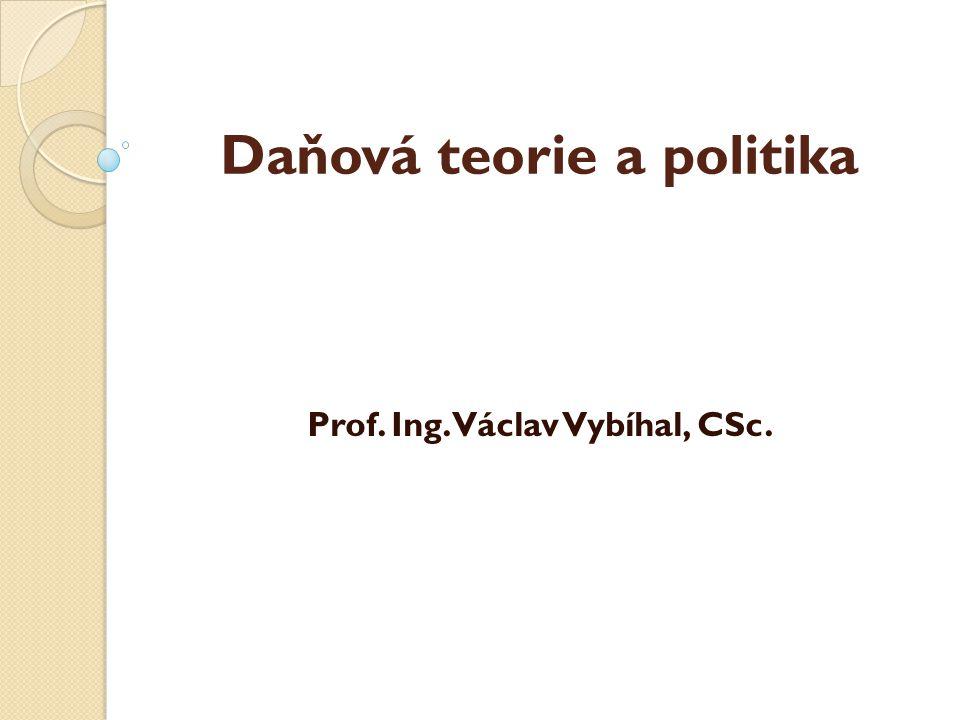 Daňová teorie a politika Prof. Ing. Václav Vybíhal, CSc.