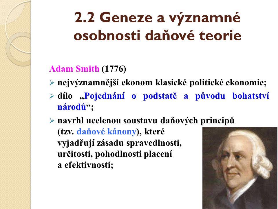 """2.2 Geneze a významné osobnosti daňové teorie Adam Smith (1776)  nejvýznamnější ekonom klasické politické ekonomie;  dílo """"Pojednání o podstatě a pů"""