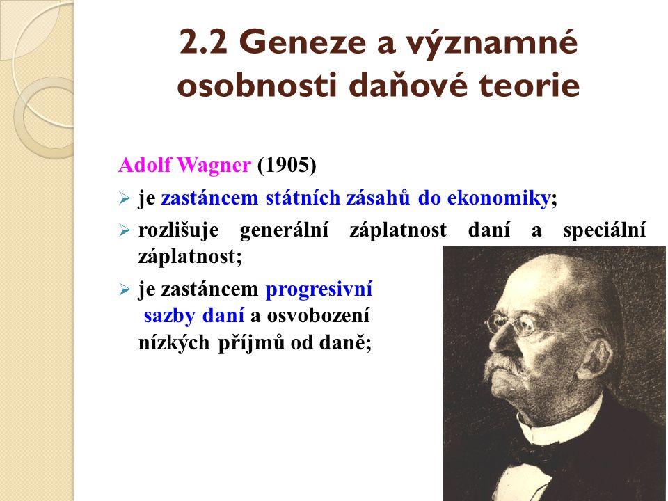 2.2 Geneze a významné osobnosti daňové teorie Adolf Wagner (1905)  je zastáncem státních zásahů do ekonomiky;  rozlišuje generální záplatnost daní a