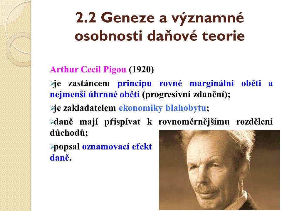2.2 Geneze a významné osobnosti daňové teorie Arthur Cecil Pigou (1920)  je zastáncem principu rovné marginální oběti a nejmenší úhrnné oběti (progre
