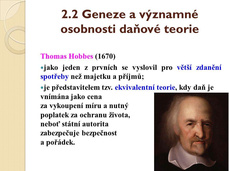 2.2 Geneze a významné osobnosti daňové teorie Charles de Montesquieu (1748)  daň je platba občana státu za zabezpečení jeho majetku;  je zastáncem daňového zastropování (maximální daně);