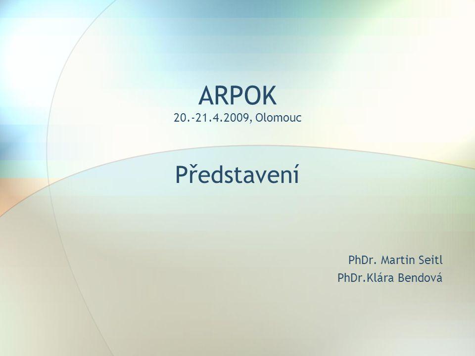 ARPOK 20.-21.4.2009, Olomouc Představení PhDr. Martin Seitl PhDr.Klára Bendová