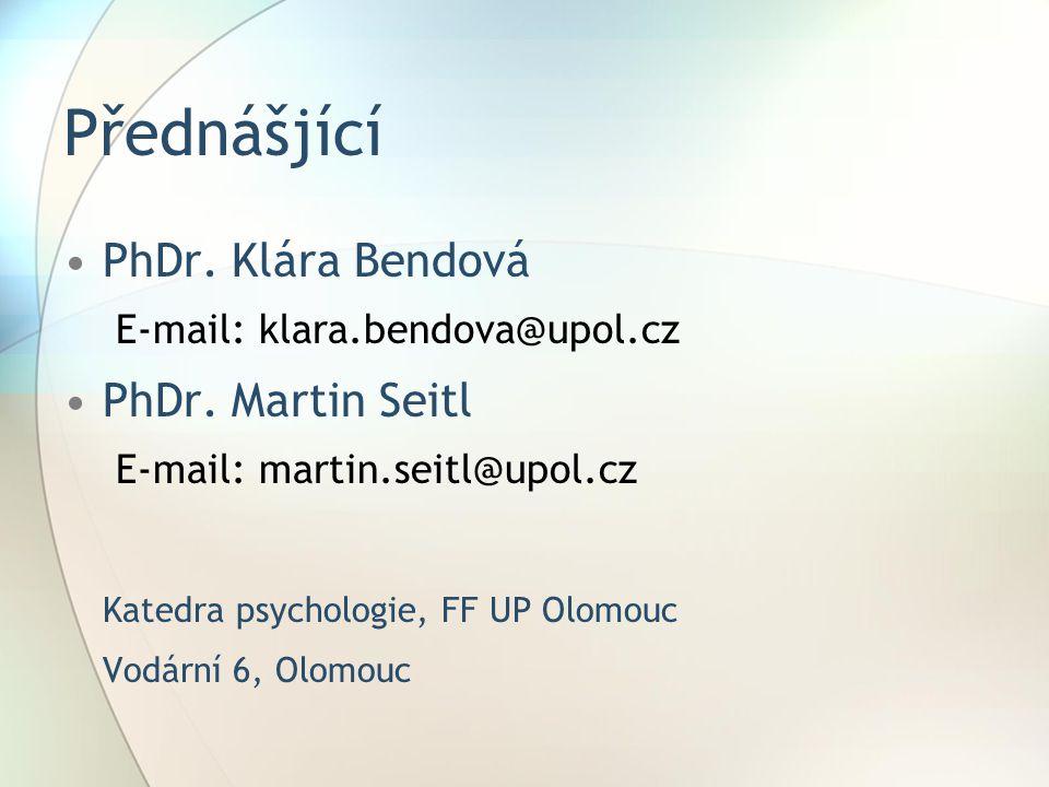 Přednášjící PhDr.Klára Bendová E-mail: klara.bendova@upol.cz PhDr.