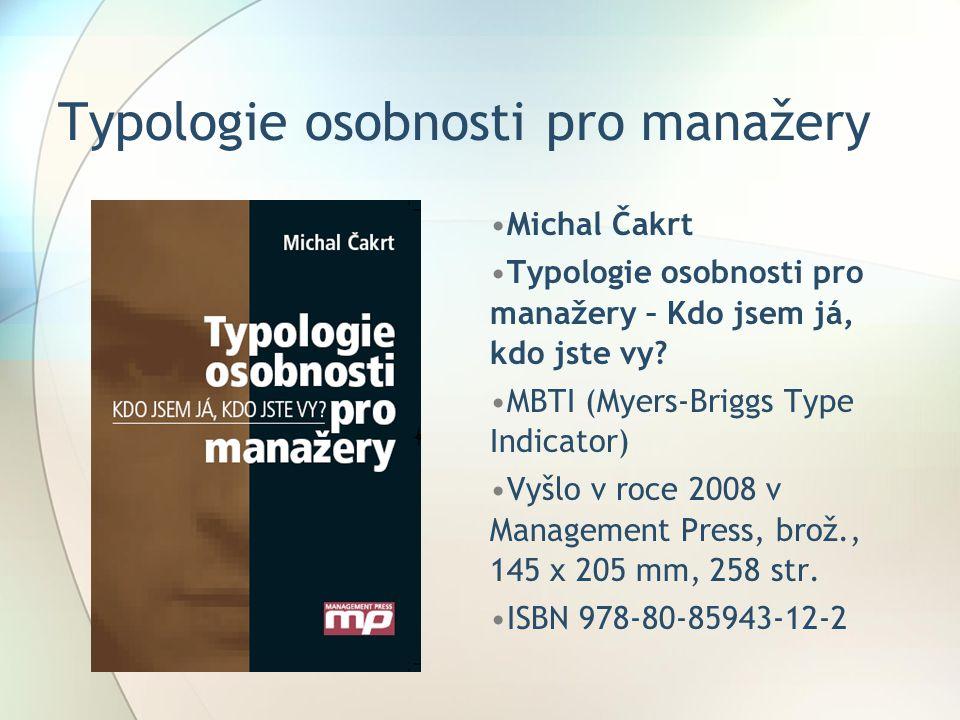 Typologie osobnosti pro manažery Michal Čakrt Typologie osobnosti pro manažery – Kdo jsem já, kdo jste vy.