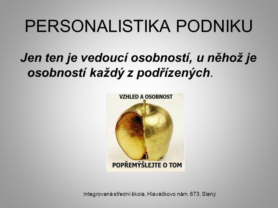 PERSONALISTIKA PODNIKU Jen ten je vedoucí osobností, u něhož je osobností každý z podřízených.
