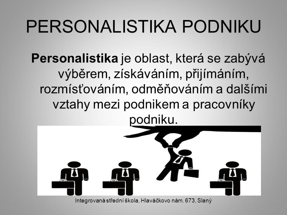 PERSONALISTIKA PODNIKU Personalistika je oblast, která se zabývá výběrem, získáváním, přijímáním, rozmísťováním, odměňováním a dalšími vztahy mezi pod