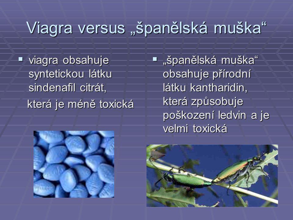 "Viagra versus ""španělská muška""  viagra obsahuje syntetickou látku sindenafil citrát, která je méně toxická která je méně toxická  ""španělská muška"""