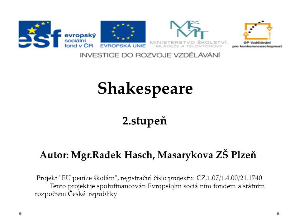 2.stupeň Autor: Mgr.Radek Hasch, Masarykova ZŠ Plzeň Shakespeare Projekt EU peníze školám , registrační číslo projektu: CZ.1.07/1.4.00/21.1740 Tento projekt je spolufinancován Evropským sociálním fondem a státním rozpočtem České republiky