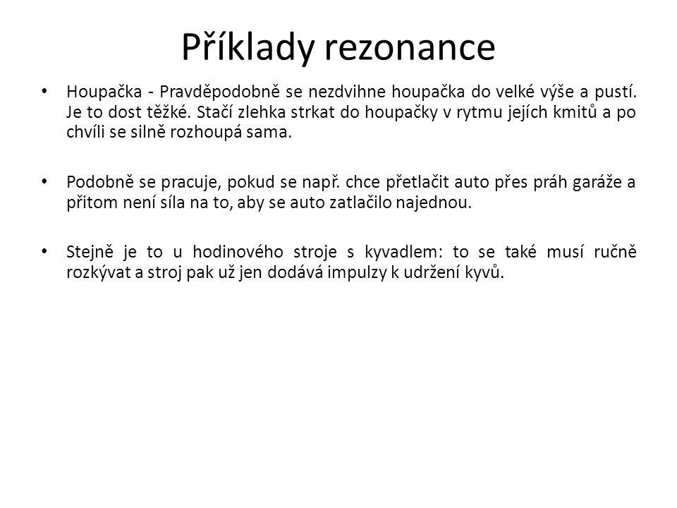 Příklady rezonance Houpačka - Pravděpodobně se nezdvihne houpačka do velké výše a pustí. Je to dost těžké. Stačí zlehka strkat do houpačky v rytmu jej
