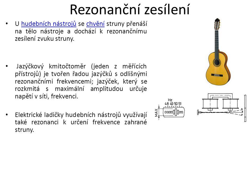 U hudebních nástrojů se chvění struny přenáší na tělo nástroje a dochází k rezonančnímu zesílení zvuku struny.hudebních nástrojůchvění Jazýčkový kmito