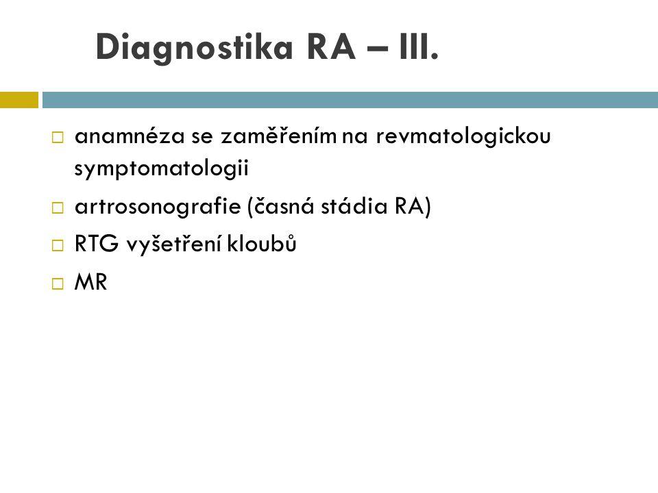 Diagnostika RA – III.  anamnéza se zaměřením na revmatologickou symptomatologii  artrosonografie (časná stádia RA)  RTG vyšetření kloubů  MR