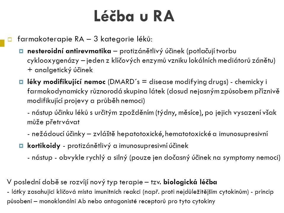 Léčba u RA  farmakoterapie RA – 3 kategorie léků:  nesteroidní antirevmatika – protizánětlivý účinek (potlačují tvorbu cyklooxygenázy – jeden z klíč