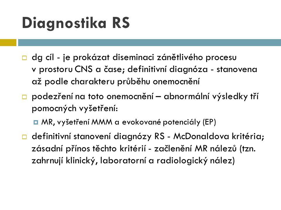 Diagnostika RS  dg cíl - je prokázat diseminaci zánětlivého procesu v prostoru CNS a čase; definitivní diagnóza - stanovena až podle charakteru průbě
