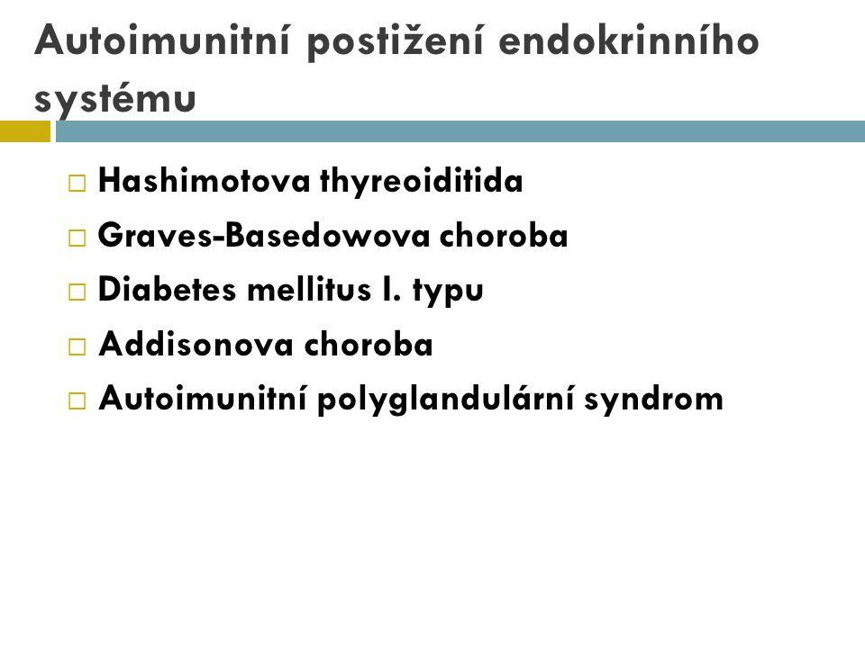 Autoimunitní postižení endokrinního systému  Hashimotova thyreoiditida  Graves-Basedowova choroba  Diabetes mellitus I. typu  Addisonova choroba 