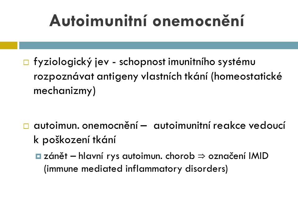 Autoimunitní onemocnění  fyziologický jev - schopnost imunitního systému rozpoznávat antigeny vlastních tkání (homeostatické mechanizmy)  autoimun.