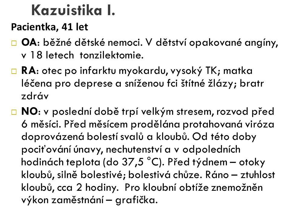 Kazuistika I. Pacientka, 41 let  OA: běžné dětské nemoci. V dětství opakované angíny, v 18 letech tonzilektomie.  RA: otec po infarktu myokardu, vys