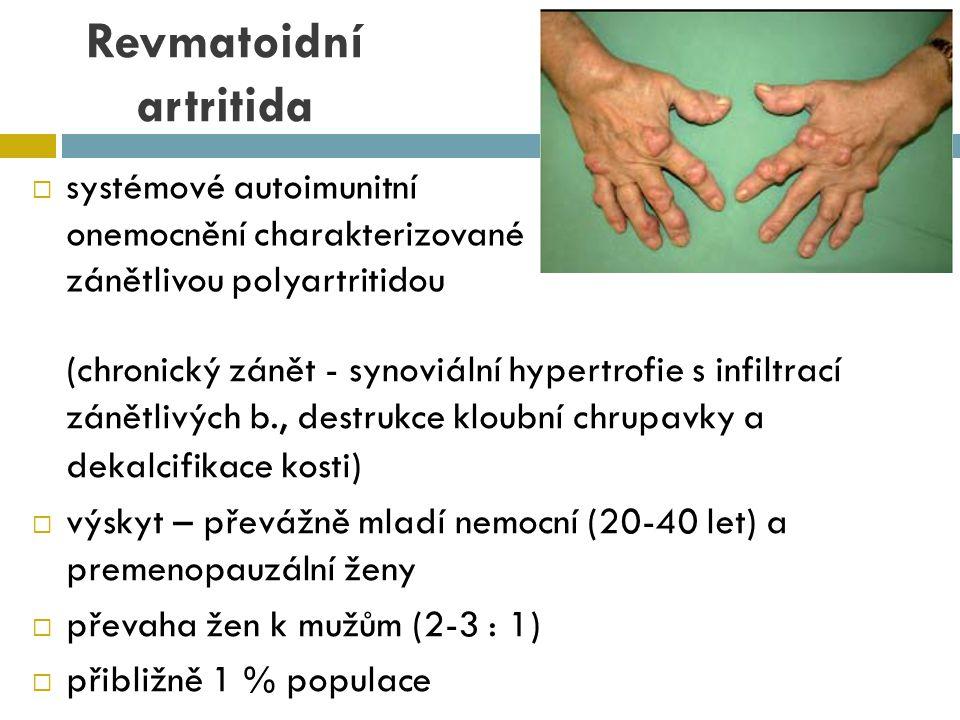 Revmatoidní artritida  systémové autoimunitní onemocnění charakterizované zánětlivou polyartritidou (chronický zánět - synoviální hypertrofie s infil