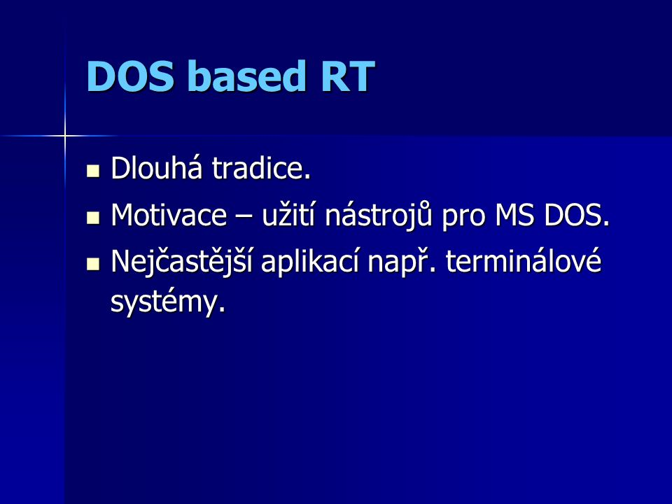 DOS based RT Dlouhá tradice. Dlouhá tradice. Motivace – užití nástrojů pro MS DOS.