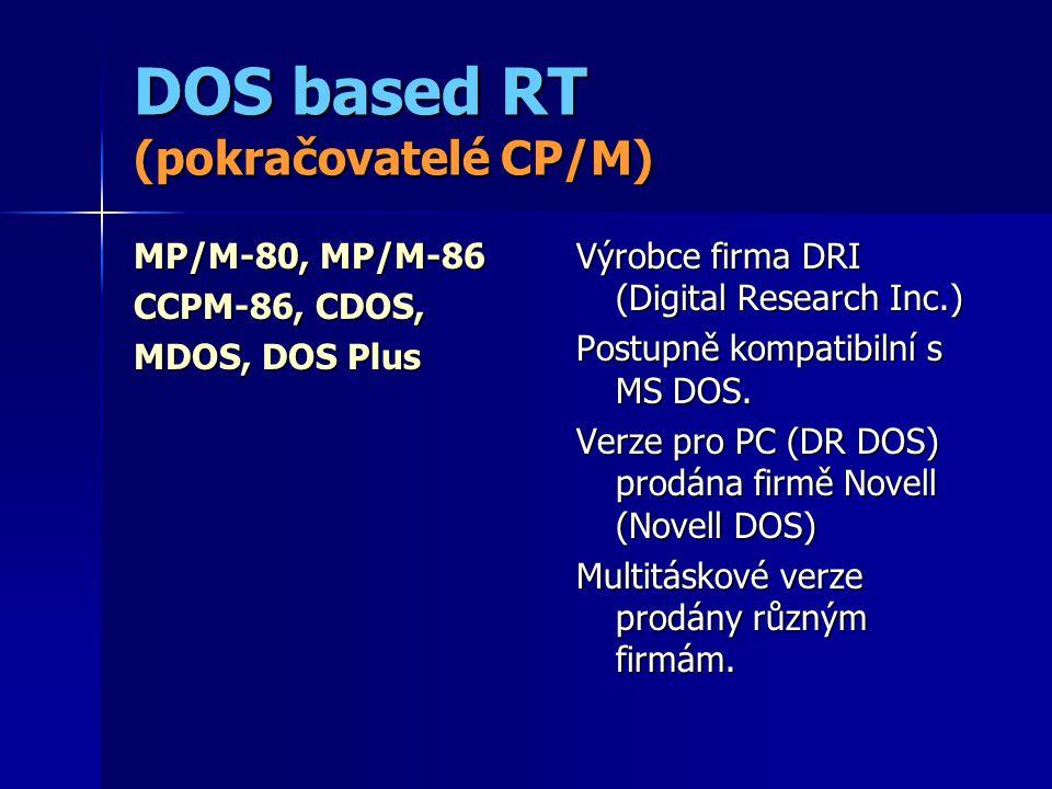 DOS based RT (pokračovatelé CP/M) MP/M-80, MP/M-86 CCPM-86, CDOS, MDOS, DOS Plus Výrobce firma DRI (Digital Research Inc.) Postupně kompatibilní s MS DOS.