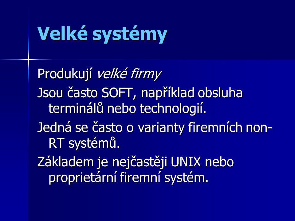 Velké systémy Produkují velké firmy Jsou často SOFT, například obsluha terminálů nebo technologií.