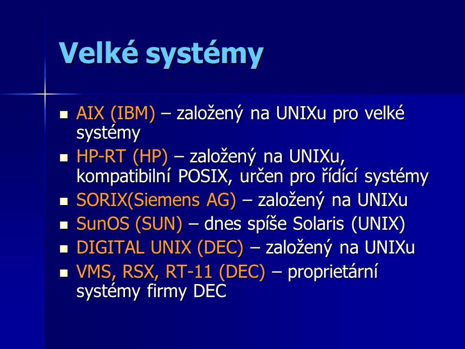 Velké systémy AIX (IBM) – založený na UNIXu pro velké systémy AIX (IBM) – založený na UNIXu pro velké systémy HP-RT (HP) – založený na UNIXu, kompatibilní POSIX, určen pro řídící systémy HP-RT (HP) – založený na UNIXu, kompatibilní POSIX, určen pro řídící systémy SORIX(Siemens AG) – založený na UNIXu SORIX(Siemens AG) – založený na UNIXu SunOS (SUN) – dnes spíše Solaris (UNIX) SunOS (SUN) – dnes spíše Solaris (UNIX) DIGITAL UNIX (DEC) – založený na UNIXu DIGITAL UNIX (DEC) – založený na UNIXu VMS, RSX, RT-11 (DEC) – proprietární systémy firmy DEC VMS, RSX, RT-11 (DEC) – proprietární systémy firmy DEC
