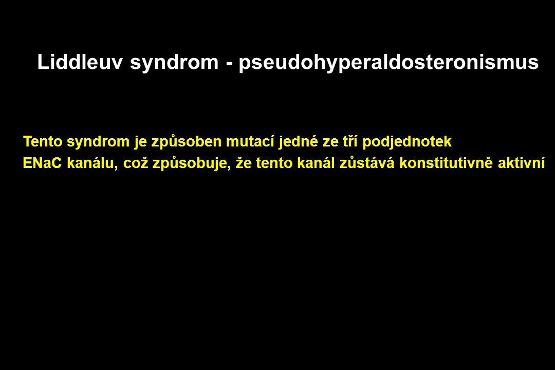 Liddleuv syndrom - pseudohyperaldosteronismus Tento syndrom je způsoben mutací jedné ze tří podjednotek ENaC kanálu, což způsobuje, že tento kanál zůstává konstitutivně aktivní