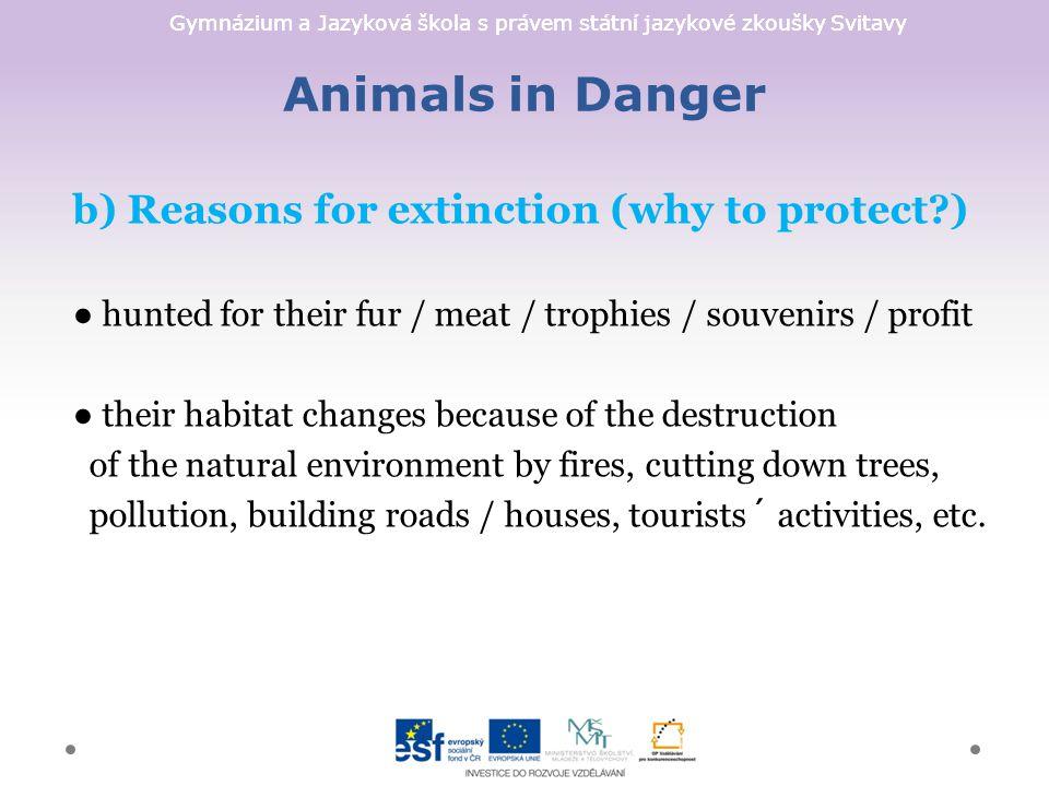 Gymnázium a Jazyková škola s právem státní jazykové zkoušky Svitavy Animals in Danger c) Protection (how to protect ?) ● Endangered species should be protected against poachers.