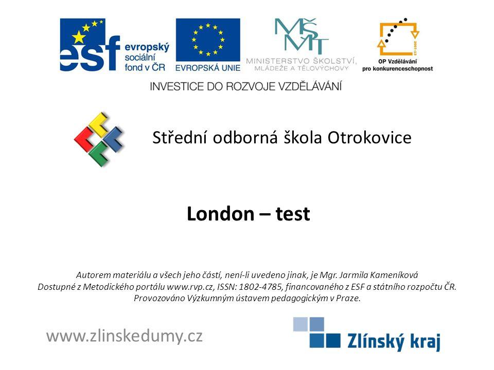 London – test Střední odborná škola Otrokovice www.zlinskedumy.cz Autorem materiálu a všech jeho částí, není-li uvedeno jinak, je Mgr.