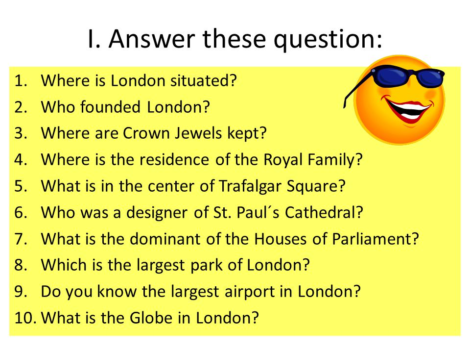 I. Answer these question: 1.Where is London situated.