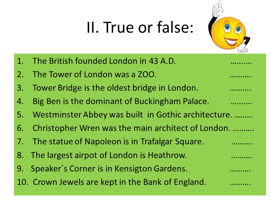 II. True or false: 1.The British founded London in 43 A.D.