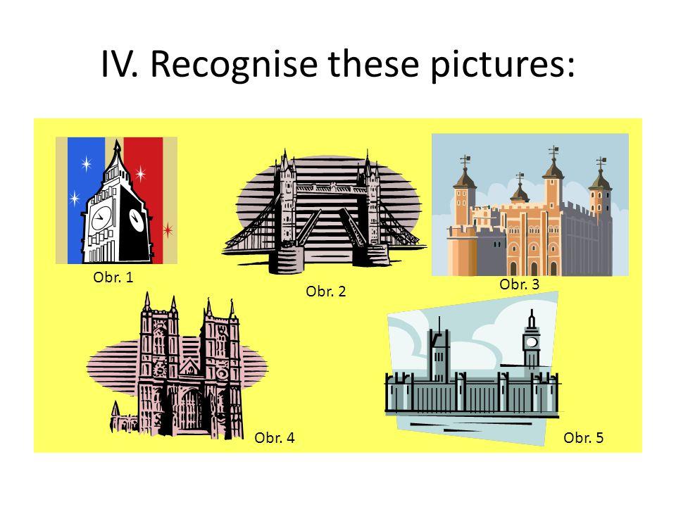 IV. Recognise these pictures: Obr. 1 Obr. 2 Obr. 3 Obr. 4Obr. 5