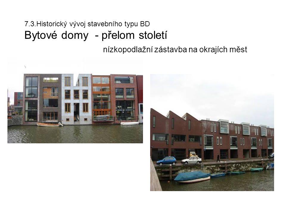 7.3.Historický vývoj stavebního typu BD Bytové domy - přelom století nízkopodlažní zástavba na okrajích měst