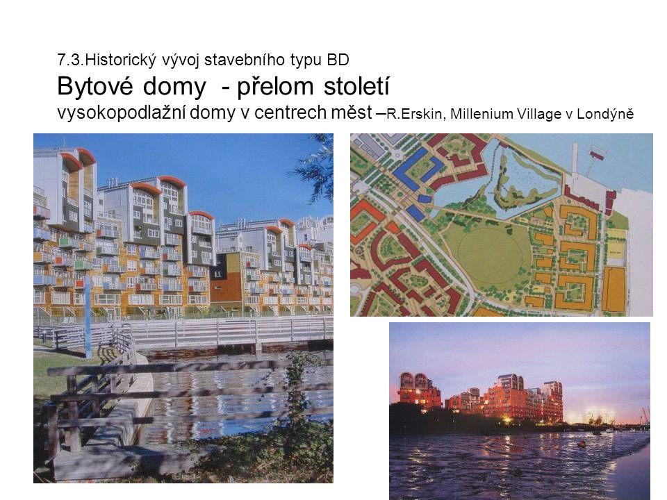 7.3.Historický vývoj stavebního typu BD Bytové domy - přelom století vysokopodlažní domy v centrech měst – R.Erskin, Millenium Village v Londýně