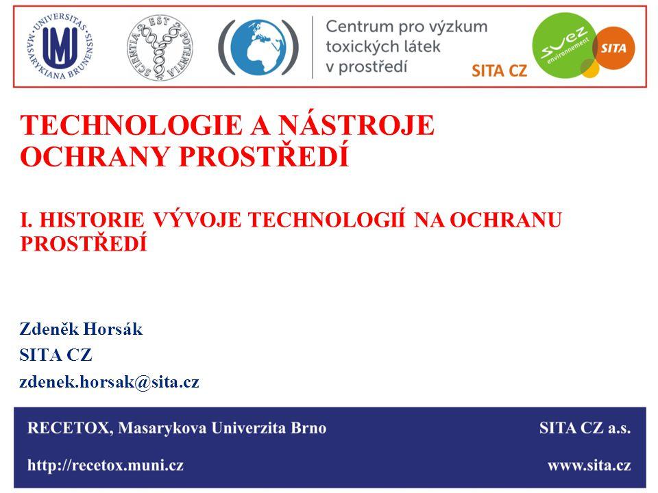 TECHNOLOGIE A NÁSTROJE OCHRANY PROSTŘEDÍ Zdeněk Horsák SITA CZ zdenek.horsak@sita.cz I. HISTORIE VÝVOJE TECHNOLOGIÍ NA OCHRANU PROSTŘEDÍ