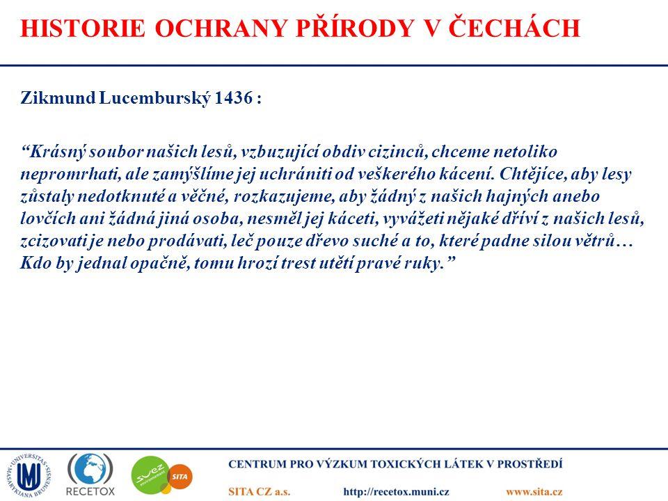 """HISTORIE OCHRANY PŘÍRODY V ČECHÁCH Zikmund Lucemburský 1436 : """"Krásný soubor našich lesů, vzbuzující obdiv cizinců, chceme netoliko nepromrhati, ale z"""