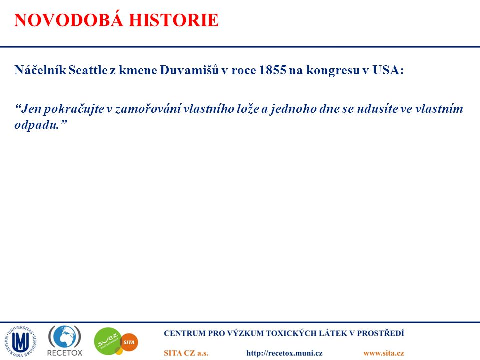 """NOVODOBÁ HISTORIE Náčelník Seattle z kmene Duvamišů v roce 1855 na kongresu v USA: """"Jen pokračujte v zamořování vlastního lože a jednoho dne se udusít"""