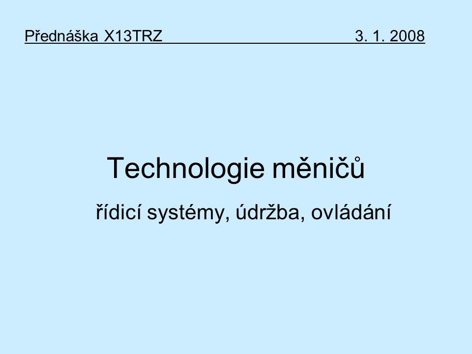 Technologie měničů řídicí systémy, údržba, ovládání Přednáška X13TRZ3. 1. 2008