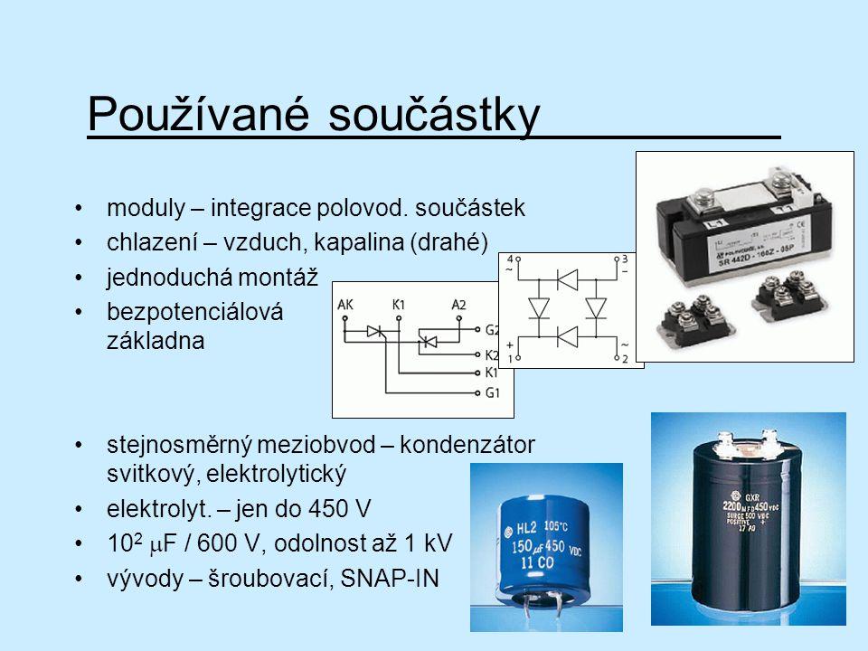 Používané součástky moduly – integrace polovod. součástek chlazení – vzduch, kapalina (drahé) jednoduchá montáž bezpotenciálová základna stejnosměrný