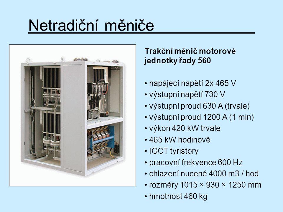 Netradiční měniče Trakční měnič motorové jednotky řady 560 napájecí napětí 2x 465 V výstupní napětí 730 V výstupní proud 630 A (trvale) výstupní proud