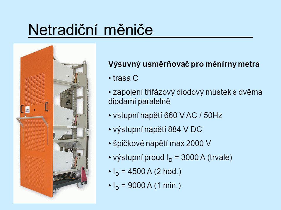 Netradiční měniče Výsuvný usměrňovač pro měnírny metra trasa C zapojení třífázový diodový můstek s dvěma diodami paralelně vstupní napětí 660 V AC / 5