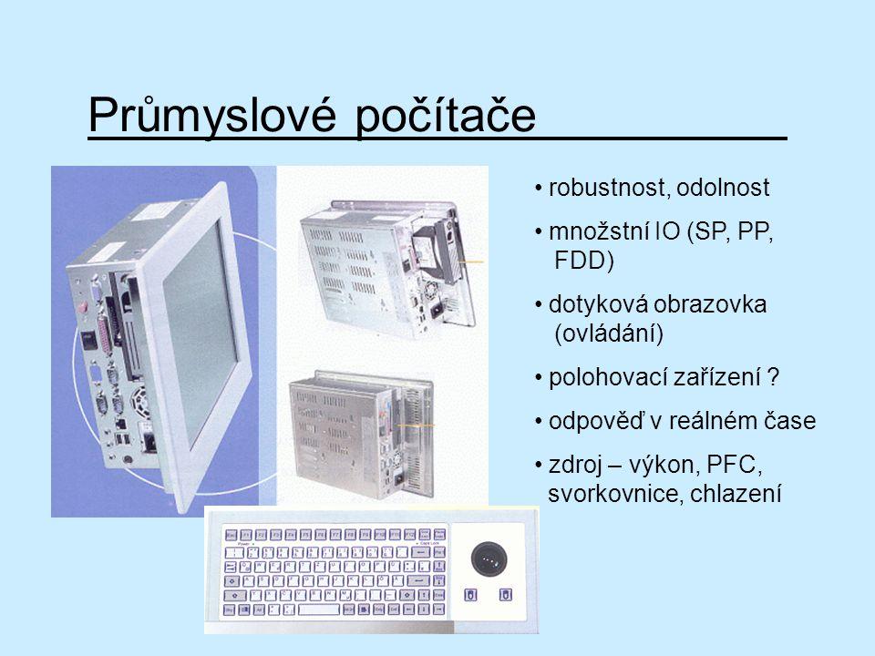 Průmyslové počítače robustnost, odolnost množstní IO (SP, PP, FDD) dotyková obrazovka (ovládání) polohovací zařízení ? odpověď v reálném čase zdroj –