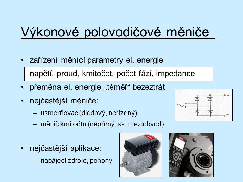 """Výkonové polovodičové měniče zařízení měnící parametry el. energie napětí, proud, kmitočet, počet fází, impedance přeměna el. energie """"téměř"""" bezeztrá"""