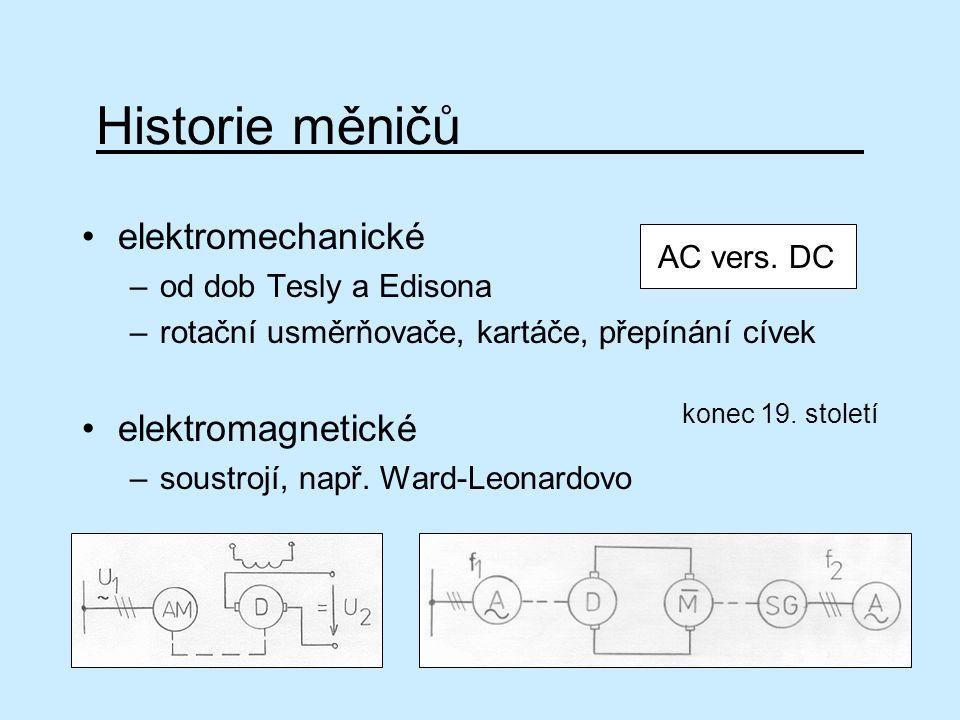 Historie měničů elektromechanické –od dob Tesly a Edisona –rotační usměrňovače, kartáče, přepínání cívek elektromagnetické –soustrojí, např. Ward-Leon