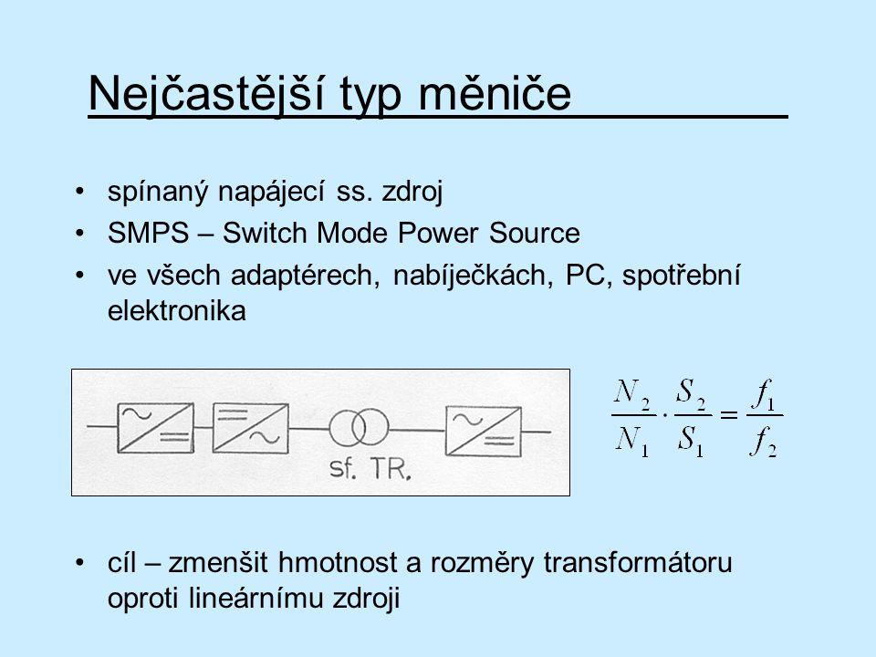 Nejčastější typ měniče spínaný napájecí ss. zdroj SMPS – Switch Mode Power Source ve všech adaptérech, nabíječkách, PC, spotřební elektronika cíl – zm