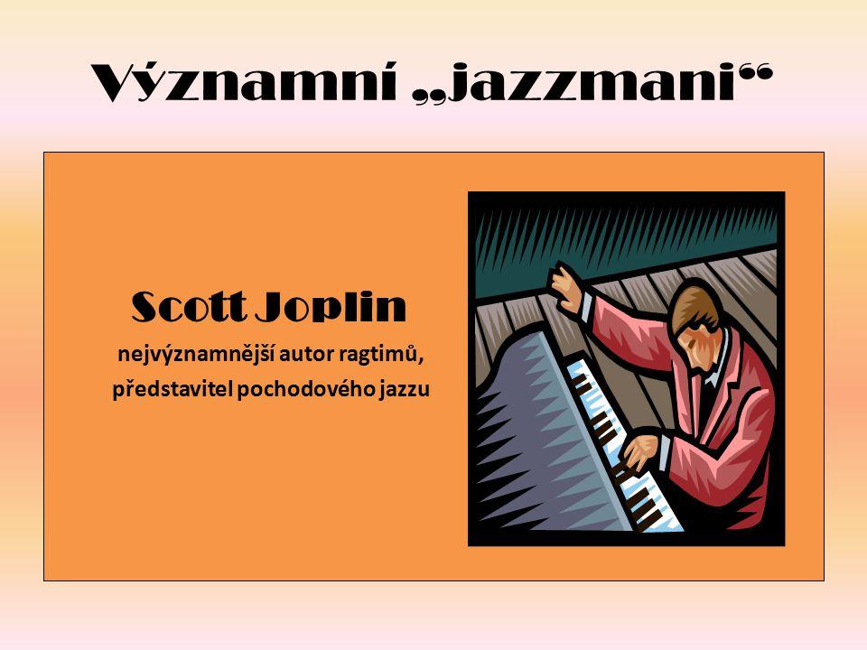 """Významní """"jazzmani Louis Amstrong nejvýznamnější představitel jazzové hudby 20."""