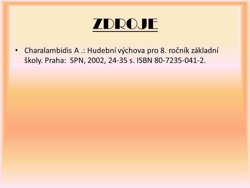 ZDROJE Charalambidis A.: Hudební výchova pro 8. ročník základní školy. Praha: SPN, 2002, 24-35 s. ISBN 80-7235-041-2.