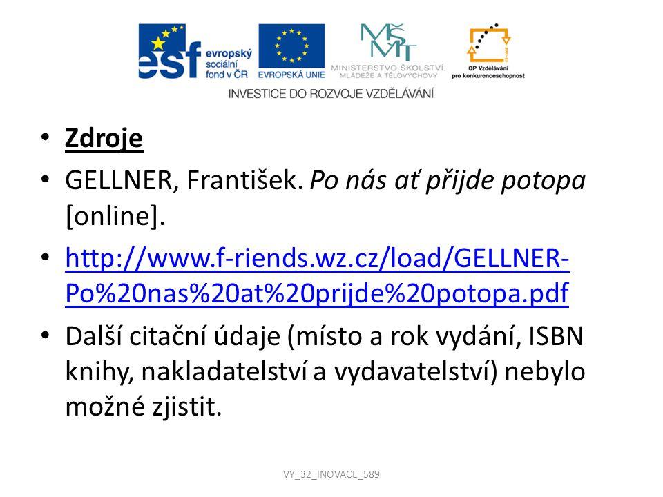 Zdroje GELLNER, František. Po nás ať přijde potopa [online]. http://www.f-riends.wz.cz/load/GELLNER- Po%20nas%20at%20prijde%20potopa.pdf http://www.f-